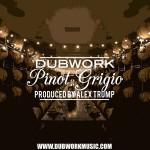 New Music: Dubwork - Pinot Grigio