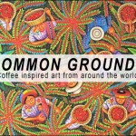 Uptown Tonight: Common Grounds Art Exhibit Opening Reception @ El Taller Americano