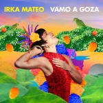 Monday Mood Music: Irka Mateo - Vamo a Goza
